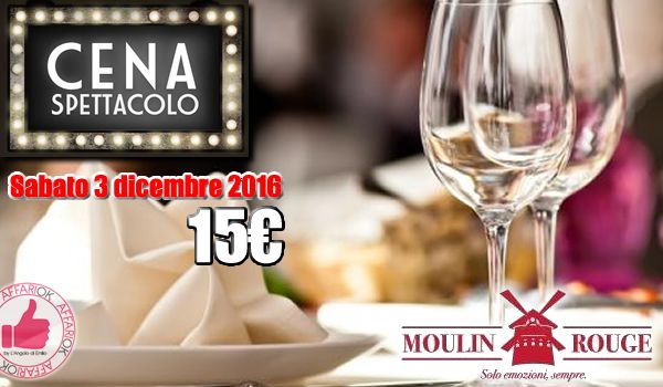 Sabato 3 Dicembre: Cena Spettacolo Al Mouline Rouge http://affariok.blogspot.it/