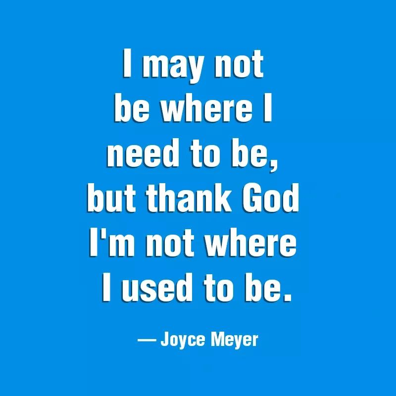 Joyce Meyer Enjoying Everyday Life Quotes Captivating I May Not Be Where I Need To Be But Thank God I'm Not Where I