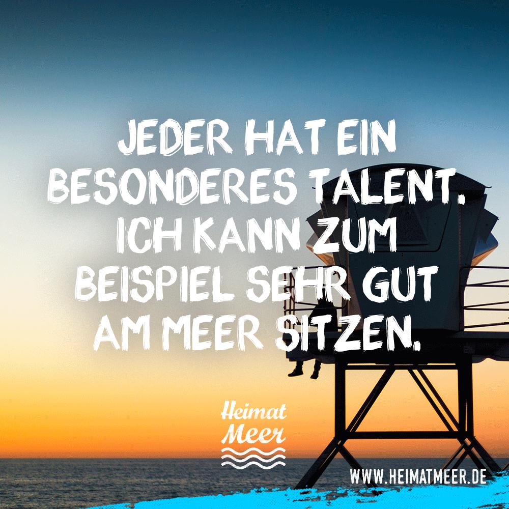 Nette Sprüche · Jeder Hat Ein Besonderes Talent. Ich Kann Zum Beispiel Sehr  Gut Am Meer Sitzen.