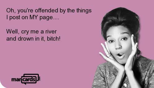 Cry me a river and drown in it, BITCH!!! | Bitch | Pinterest | Sad ...