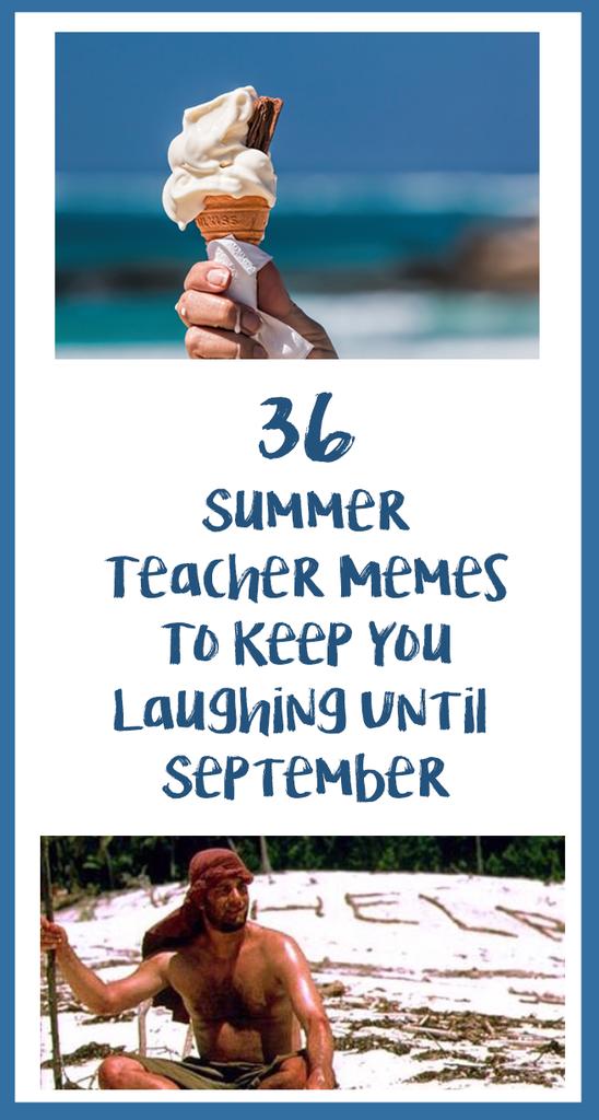 36 Summer Break Memes All Teachers Can Relate To Bored Teachers