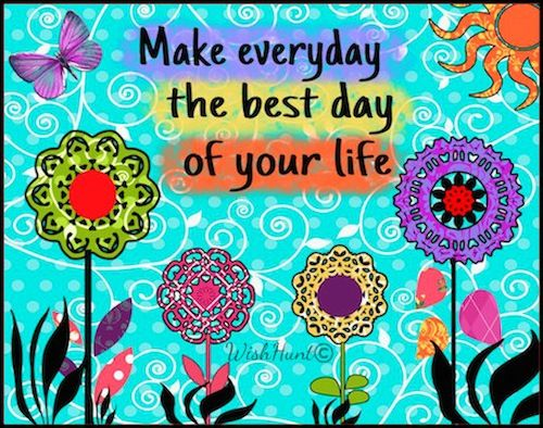 Make Everyday The Best Day Of Your Life Spirit Quotes
