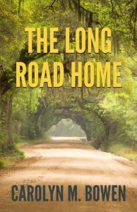 The Long Road Home, Carolyn M. Bowen, Author  November 2016