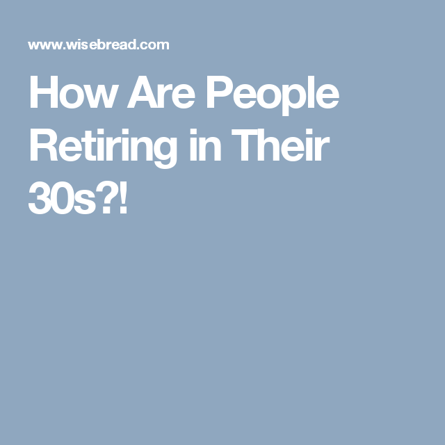 How Are People Retiring in Their 30s?!