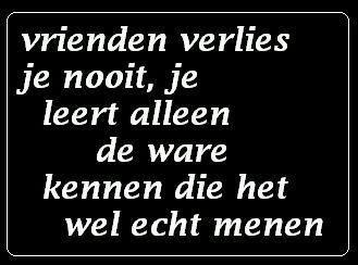 harde spreuken De harde waarheid :, (   Mooie woorden en spreuken.   True friends  harde spreuken