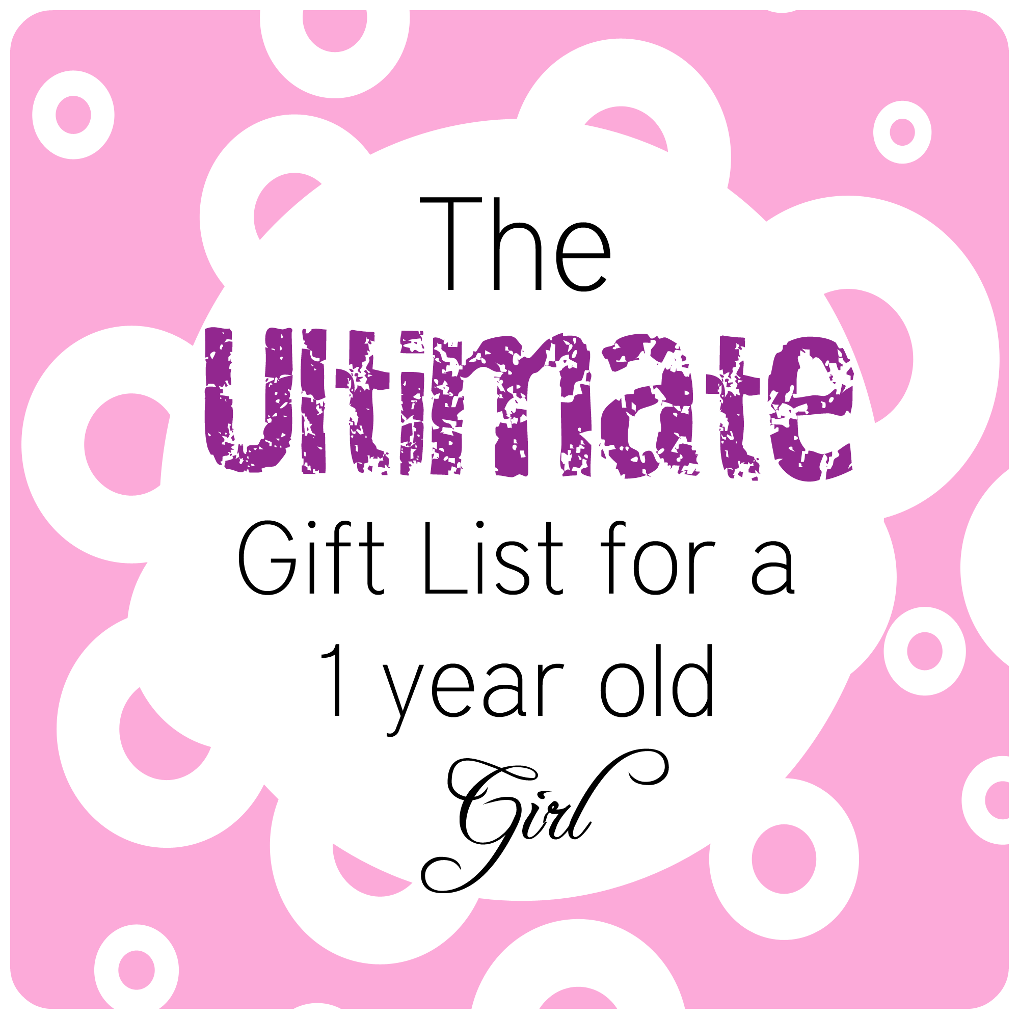 The Ultimate Gift List for a 1 Year Old Girl by wwwthepinningmama