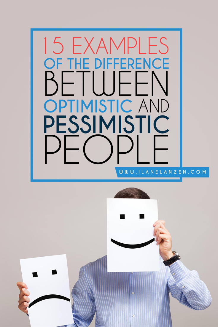 Optimistic And Pessimistic | Not sure if you are an optimist or a pessimist? Do you want to clearly see the difference between an optimistic person and pessimistic person so you can figure out where the people around you stand? This article will list some of the differences in very real situations and even give examples. At the end of it, you should have a clearer vision | http://www.ilanelanzen.com/personaldevelopment/15-examples-of-the-difference-between-optimistic-and-pessimistic-people/