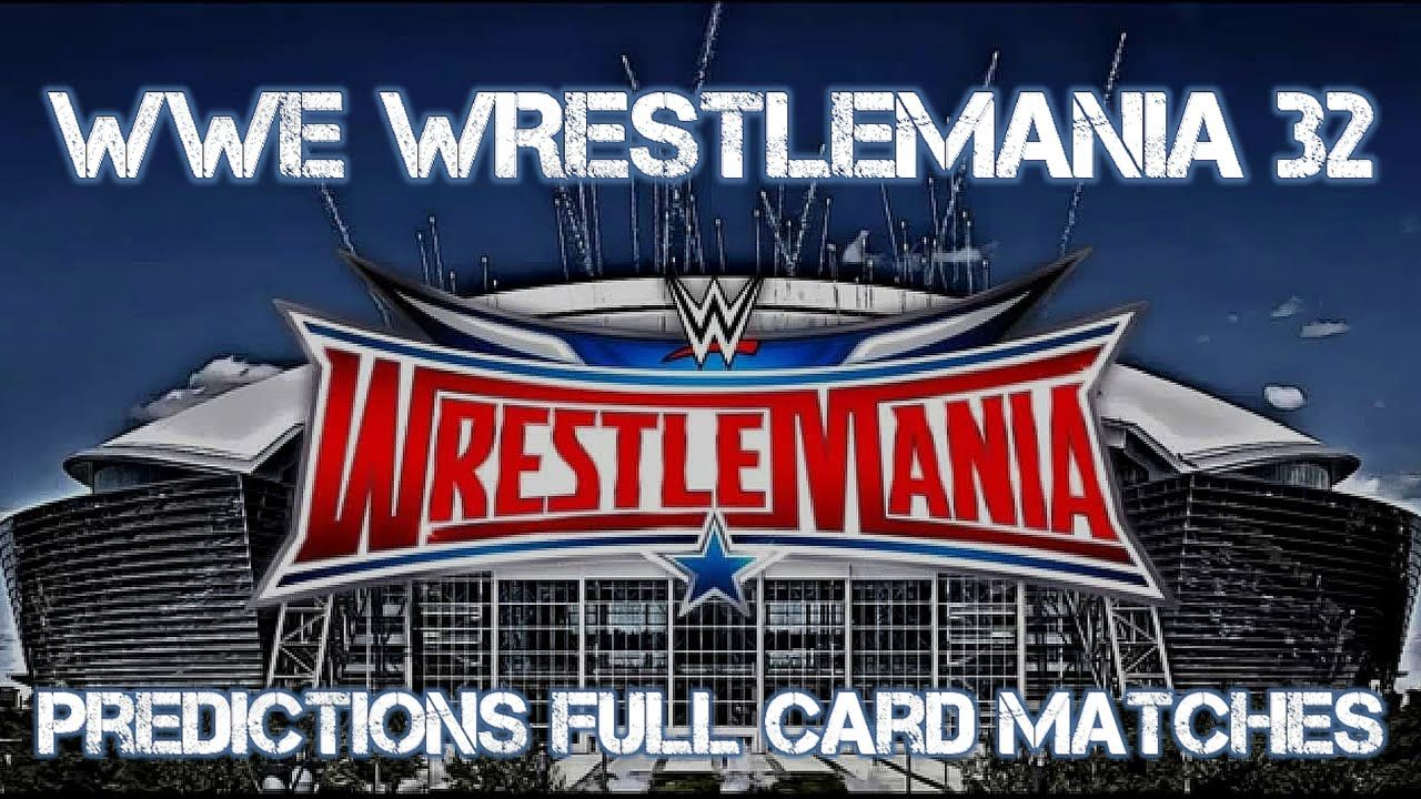 Wwe Wrestlemania 32 Predictions Full Card Matches Preview