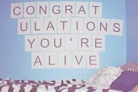 congratulations you're alive