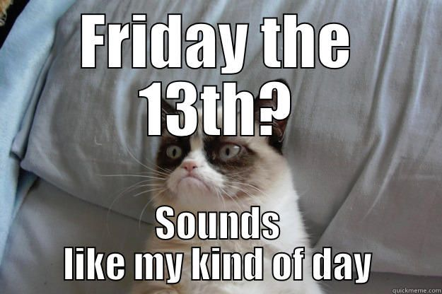 Friday the 13th | No And Then!~Grumpy Cat | Pinterest ...