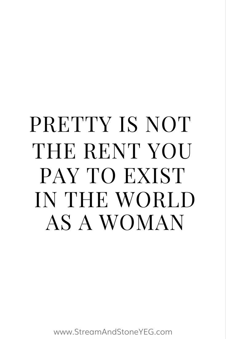 pretty is not the rent you pay to exist in the world as a woman ...