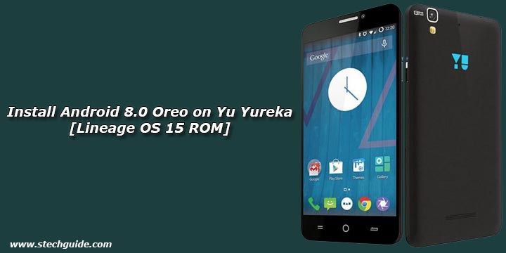 How To Install Android 8 0 Oreo On Yu Yureka Lineage Os 15 Rom