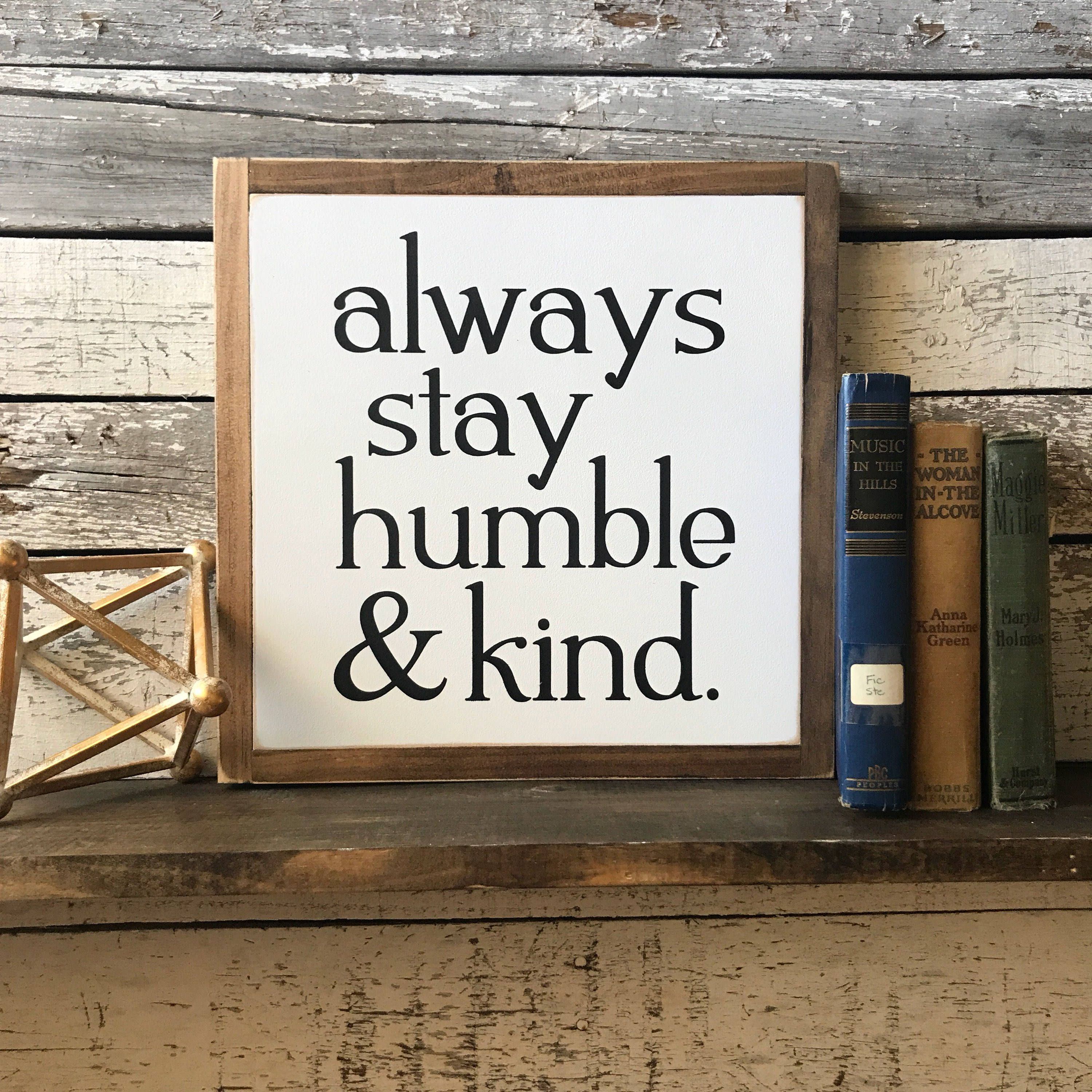 Always stay humble and kind   13x13   wood sign   white and black ...