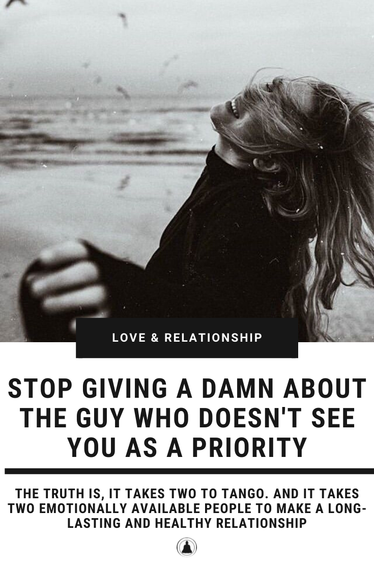 Stop Giving A Damn About The Guy Who Doesn't See You As A Priority