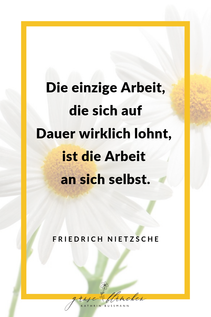 Die Einzige Arbeit Die Sich Auf Dauer Lohnt Ist Die Arbeit An Sich Friedrich Nietzsche Spruche Weisheiten Und Zitate Z Dichter Und Denker Zitate Weisheiten