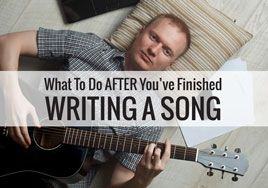 What To Do AFTER You've Finished Writing a Song