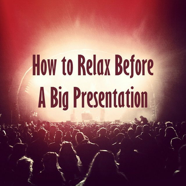 10 Special Techniques To Relax Before A Big Presentation