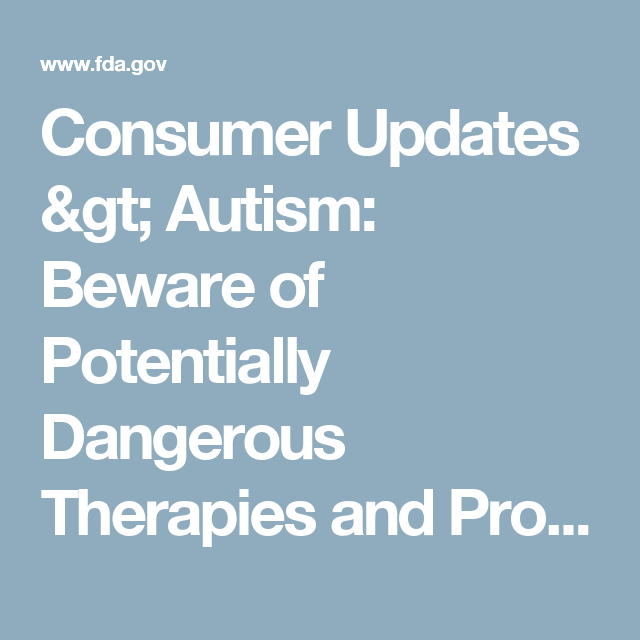 Consumer Updates > Autism: Beware of Potentially Dangerous Therapies and Products