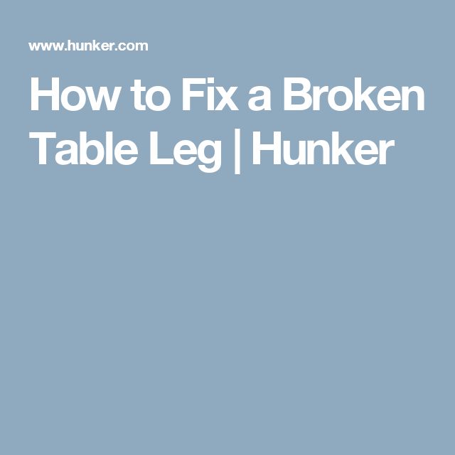 How to Fix a Broken Table Leg | Diy table legs, Table legs ...