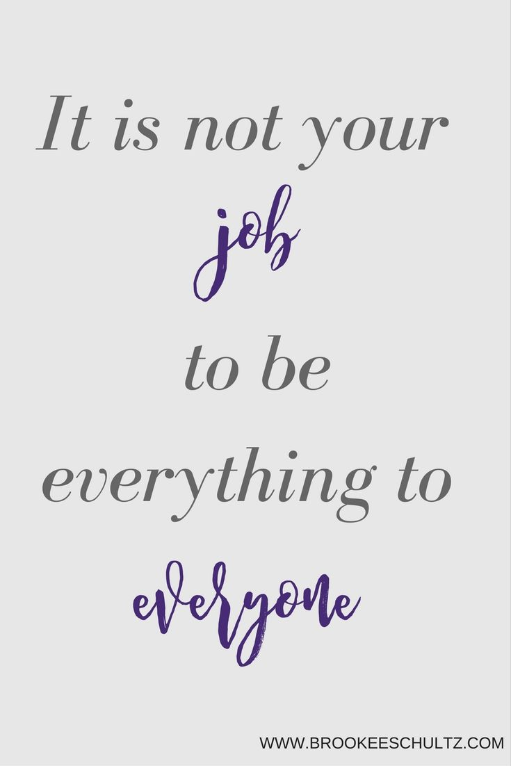 It is not your job to be everything to everyone. Self love