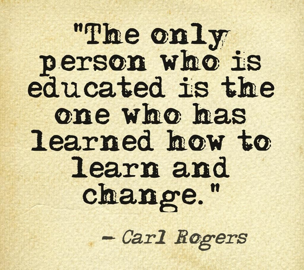 """Carl Rogers Famous Quotes: """"The Only Person Who Is Educated Is The One Who Has"""