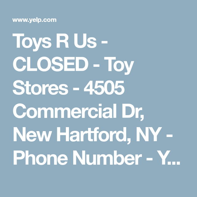 Toys R Us Closed Toy Stores 4505 Commercial Dr New Hartford