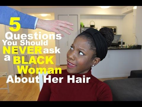5 questions you should never ask a black woman about her hair - YouTube