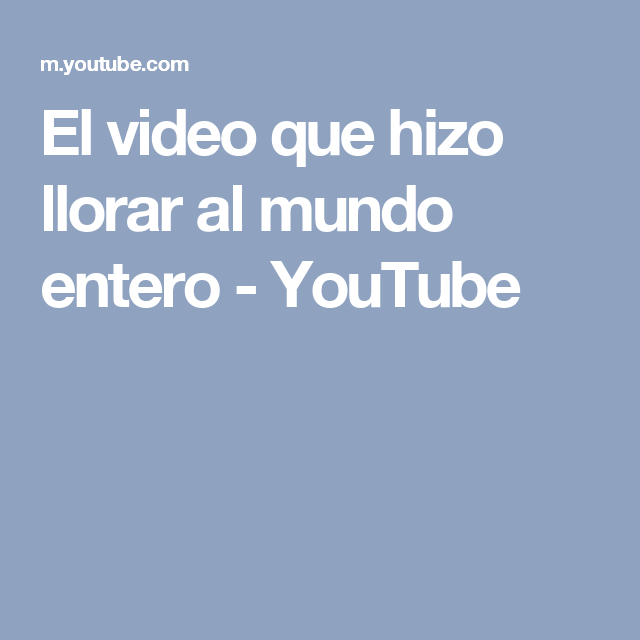 El video que hizo llorar al mundo entero - YouTube