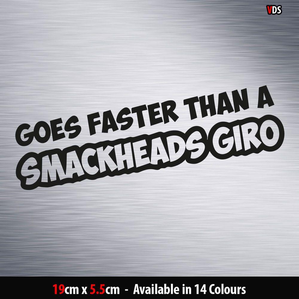 Goes faster than a smackheads giro funny jdm vinyl decal car window bodywork jdm