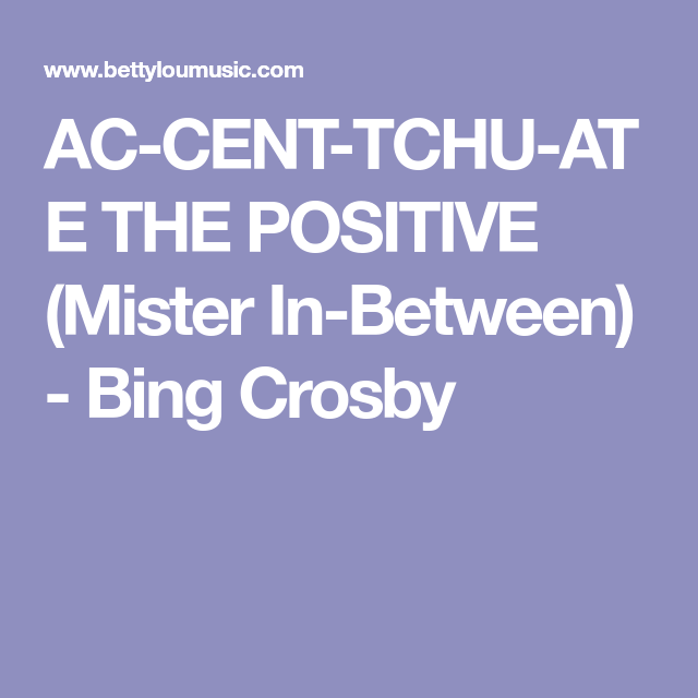Ac Cent Tchu Ate The Positive Mister In Between Bing Crosby