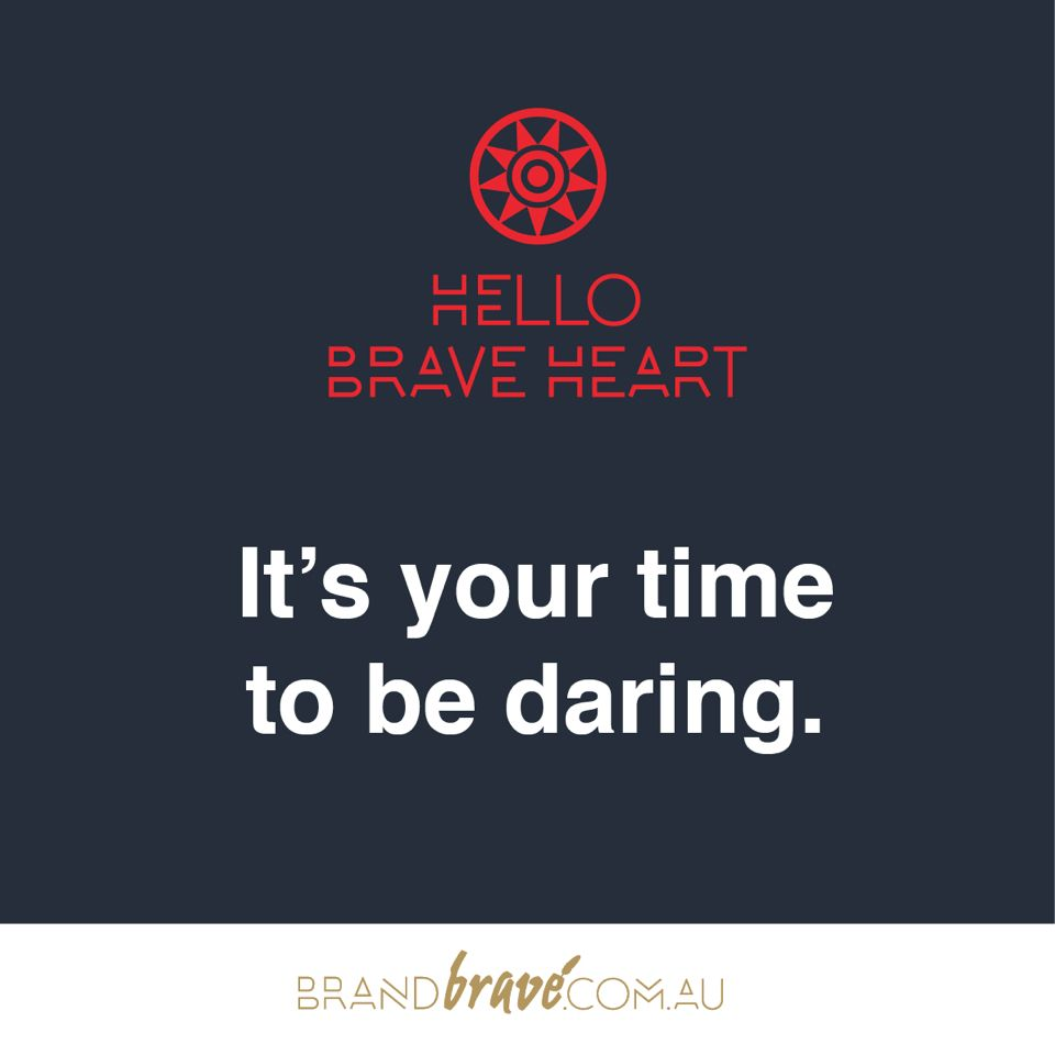 It's your time to be daring. www.brandbrave.com.au