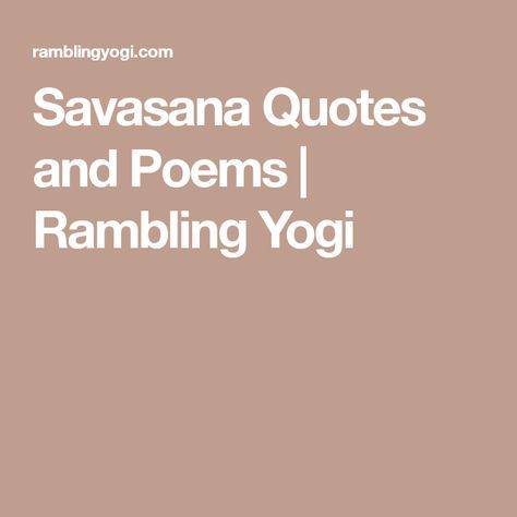 savasana quotes and poems  rambling yogi  savasana