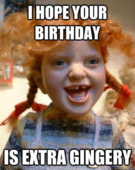 I Hope Your Birthday Is Extra Gingery Ginger Kids Birthday Meme Birthday