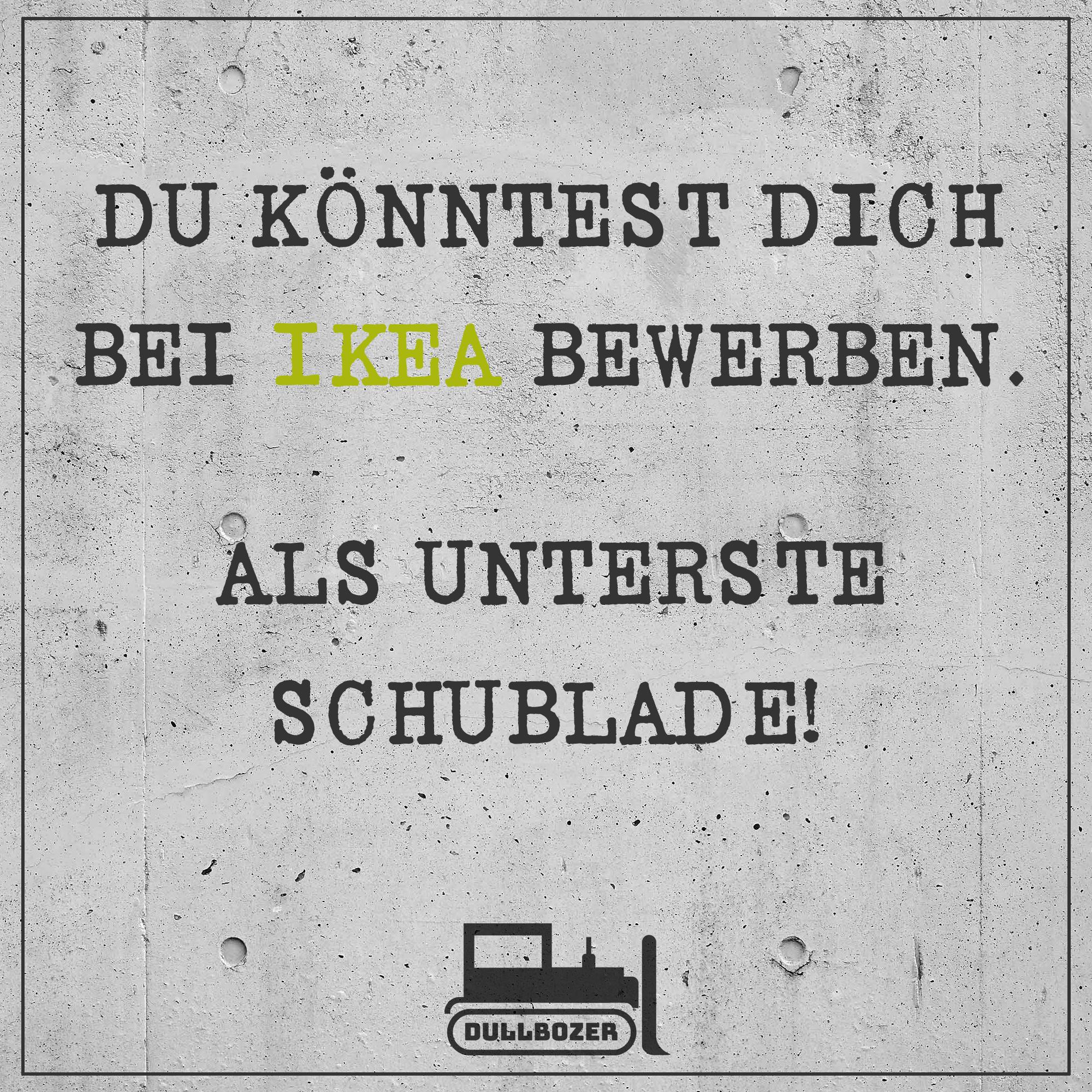 du knntest dich bei ikea bewerben als unterste schublade spruch des tages - Ikea Bewerbung
