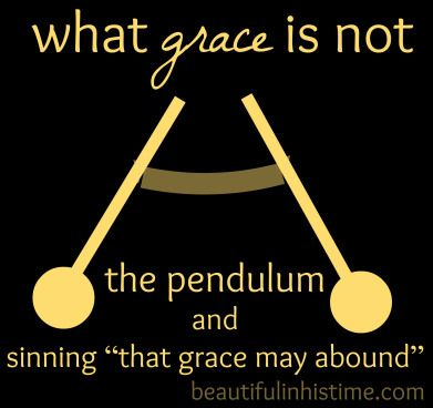 """what grace is not: the pendulum and sinning """"that grace may abound"""" {the wilderness between #legalism and #grace part 29 @beautifulinhistime..."""