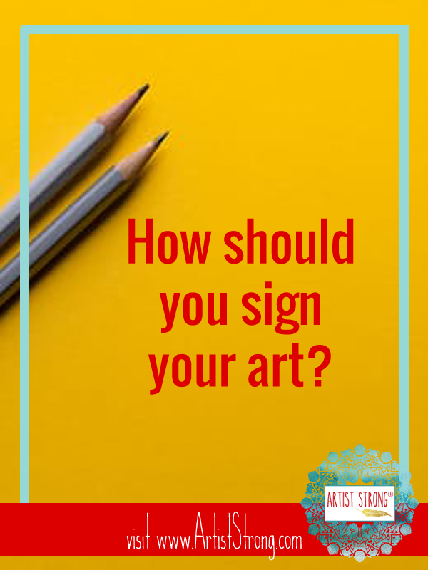 How Should You Sign Your Art Artist Strong Art Advice Selling Art Online Art Business