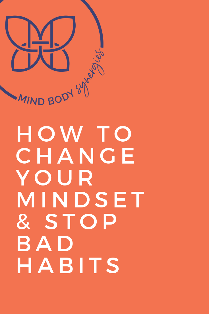How To Change Your Mindset And Stop Bad Habits Change Bad Habits Positive Mindset Change Your Mindset