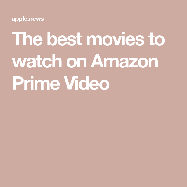 The best movies to watch on Amazon Prime Video — Radio Times