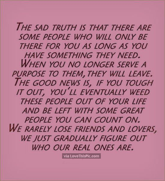 The Sad Truth Is Some People Will Only Be There As Long As You ...