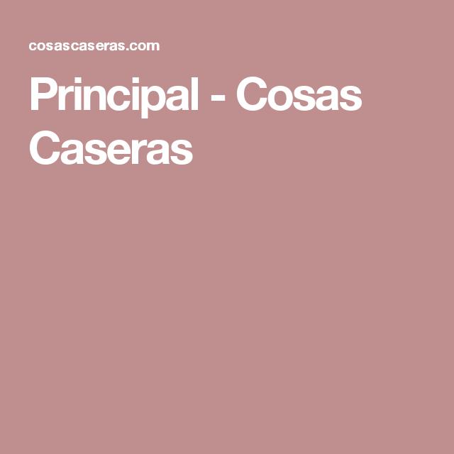 Principal - Cosas Caseras
