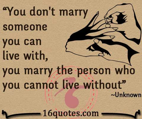 You Dont Marry Someone You Can Live With You Marry The Person Who