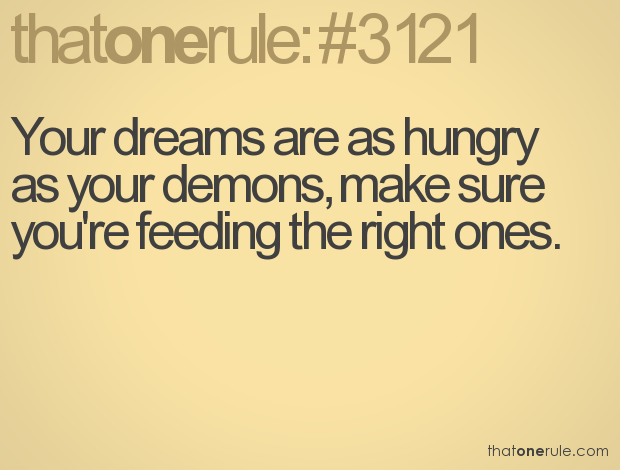 Your Dreams Are As Hungry As Your Demons Make Sure Youre Feeding