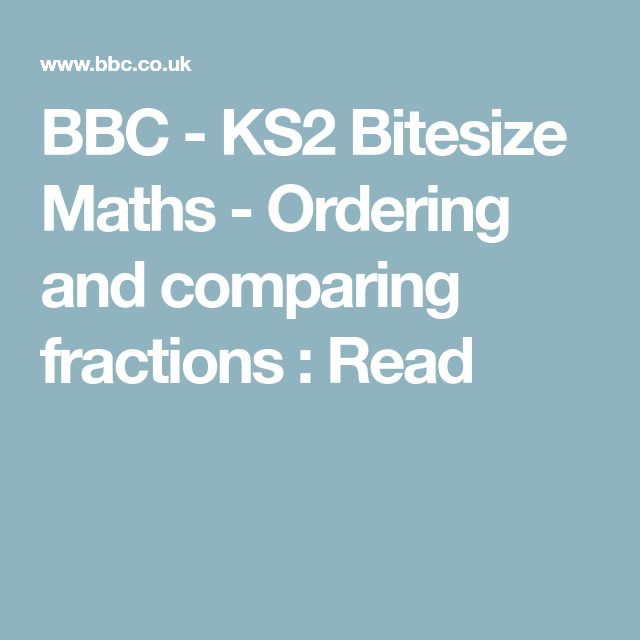 Bbc Ks2 Bitesize Maths Ordering And Comparing Fractions Read Math Fractions Ks2 Maths