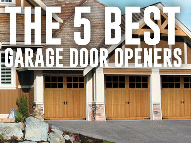 The 5 Best Garage Door Openers Garage Doors Best Garage Doors Best Garage Door Opener