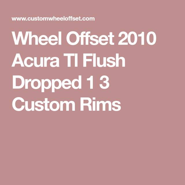 Wheel Offset 2010 Acura Tl Flush Dropped 1 3 Custom Rims