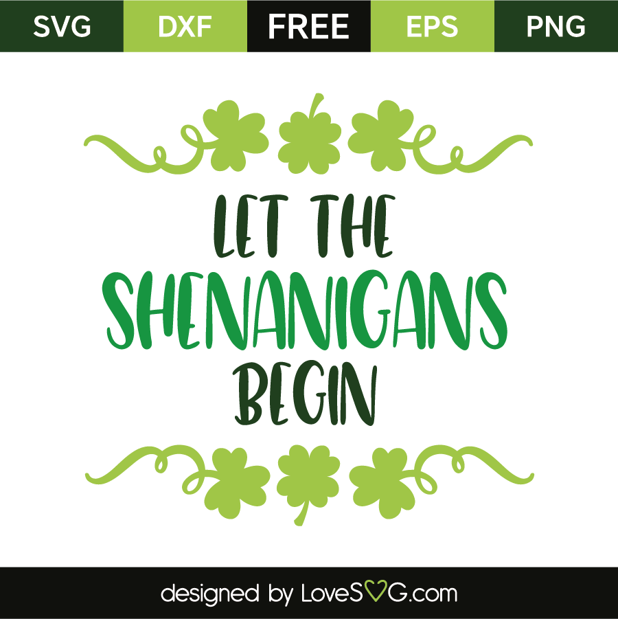 Let The Shenanigans Begin Lovesvg Com St Patricks Day Quotes Shenanigan Shirt St Patrick S Day Decorations