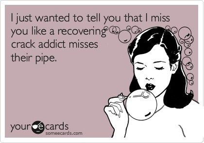 I Miss You Quotes Sayings Someecards Funny Miss You I Miss You