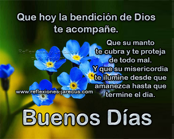 Buenos días, que hoy la bendición de Dios te acompañe,