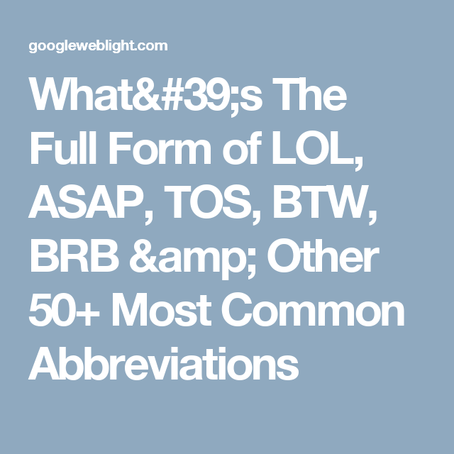 What's The Full Form of LOL, ASAP, TOS, BTW, BRB & Other 50+ Most ...