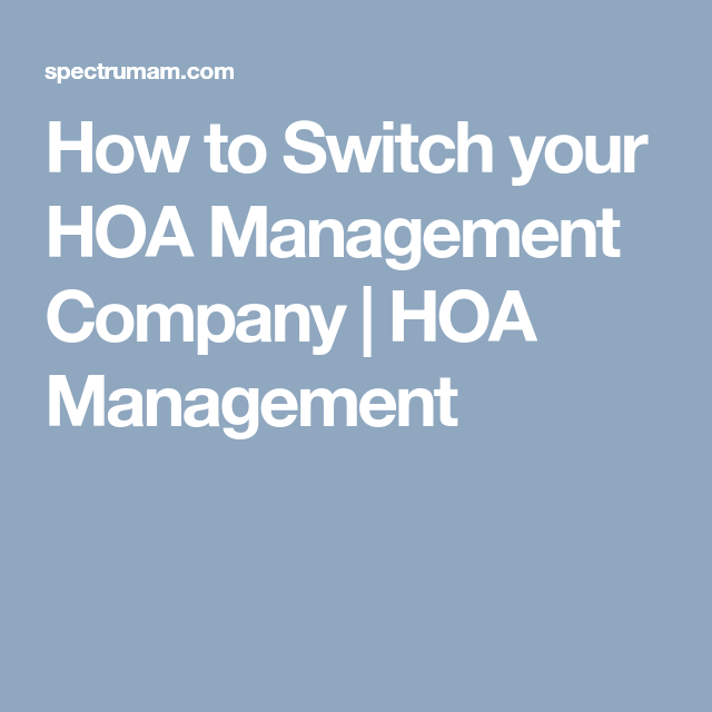 How To Switch Your Hoa Management Company Hoa Management Hoa Management Management Company Management
